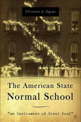 The American State Normal School: An Instrument of Great Good