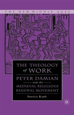 Medieval Theology of Work: Peter Damian and the Medieval Religious Renewal Movement