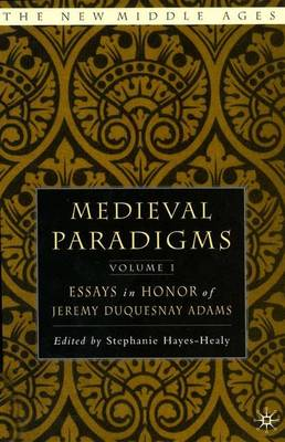 Medieval Paradigms: Volume I: Essays in Honor of Jeremy duQuesnay Adams