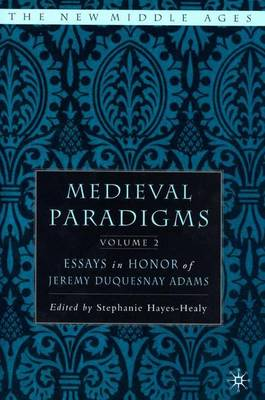 Medieval Paradigms: Volume II: Essays in Honor of Jeremy duQuesnay Adams