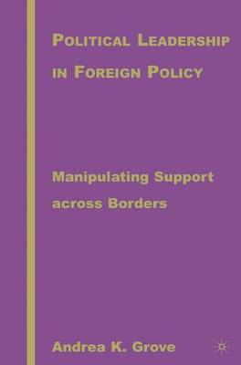 Political Leadership in Foreign Policy: Manipulating Support across Borders