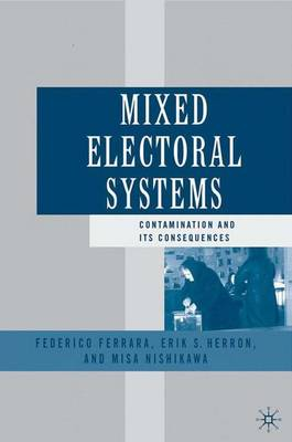 Mixed Electoral Systems: Contamination and its Consequences