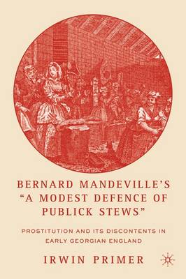 "Bernard Mandeville's ""A Modest Defence of Publick Stews"": Prostitution and Its Discontents in Early Georgian England"