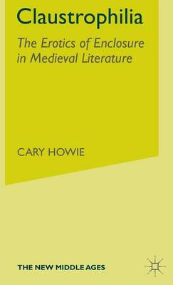 Claustrophilia: The Erotics of Enclosure in Medieval Literature