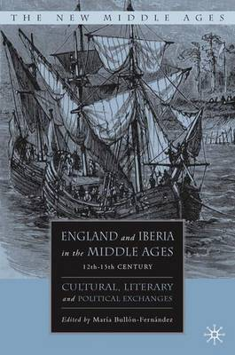 England and Iberia in the Middle Ages, 12th-15th Century: Cultural, Literary, and Political Exchanges