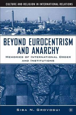 Beyond Eurocentrism and Anarchy: Memories of International Order and Institutions