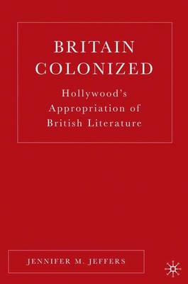 Britain Colonized: Hollywood's Appropriation of British Literature