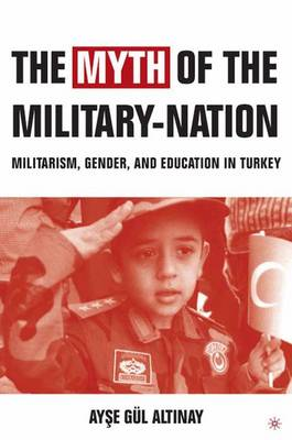 The Myth of the Military-Nation: Militarism, Gender, and Education in Turkey