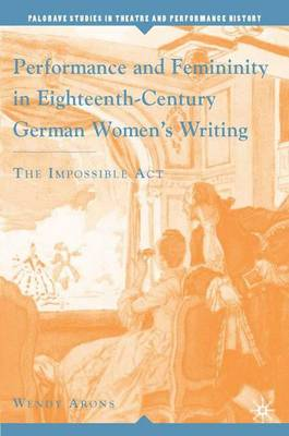 Performance and Femininity in Eighteenth-Century German Women's Writing: The Impossible Act