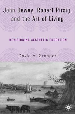 John Dewey, Robert Pirsig, and the Art of Living: Revisioning Aesthetic Education