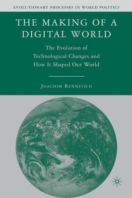 The Making of a Digital World: The Evolution of Technological Change and How It Shaped Our World