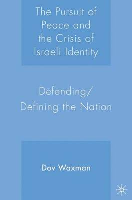 The Pursuit of Peace and the Crisis of Israeli Identity: Defending/defining the Nation