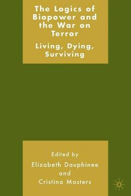 The Logics of Biopower and the War on Terror: Living, Dying, Surviving