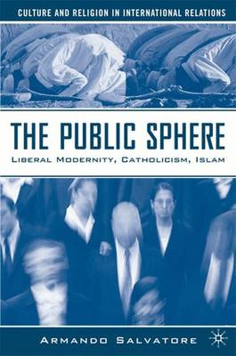 The Public Sphere: Liberal Modernity, Catholicism, Islam