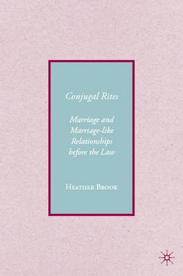 Conjugality: Marriage and Marriage-like Relationships before the Law