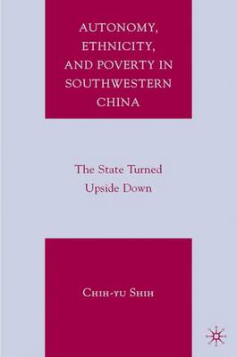 Autonomy, Ethnicity, and Poverty in Southwestern China: The State Turned Upside Down
