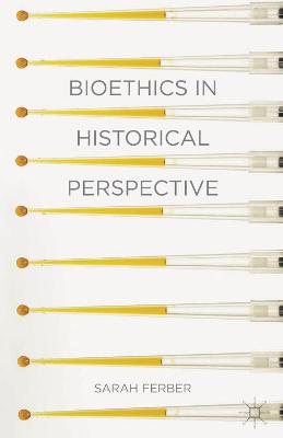 Bioethics in Historical Perspective