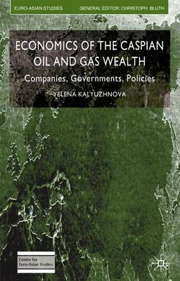 Economics of the Caspian Oil and Gas Wealth: Companies, Governments, Policies
