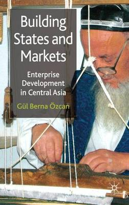 Building States and Markets: Enterprise Development in Central Asia