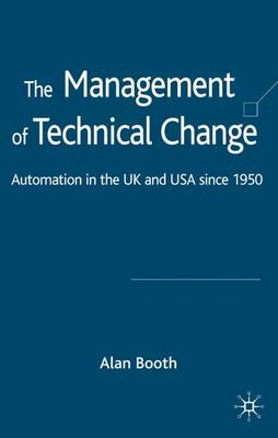 The Management of Technical Change: Automation in the UK and USA since1950