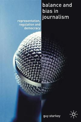 Balance and Bias in Journalism: Representation, Regulation and Democracy