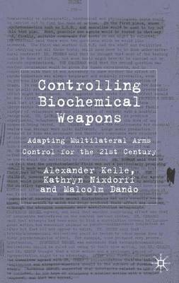 Controlling Biochemical Weapons: Adapting Multilateral Arms Control for the 21st Century