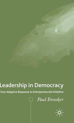 Leadership in Democracy: From Adaptive Response to Entrepreneurial Initiative