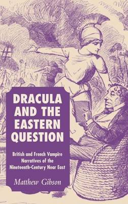 Dracula and the Eastern Question: British and French Vampire Narratives of the Nineteenth-Century Near East