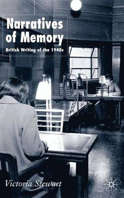 Narratives of Memory: British Writing of the 1940s