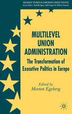 Multilevel Union Administration: The Transformation of Executive Politics in Europe