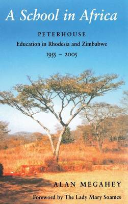 A School in Africa: Peterhouse. Education in Rhodesia and Zimbabwe1955-2005