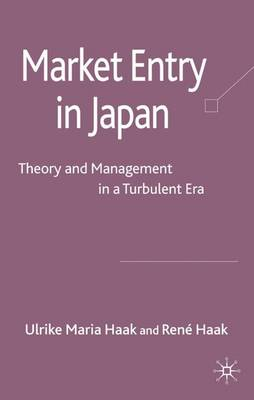 Market Entry in Japan: Theory and Management in a Turbulent Era
