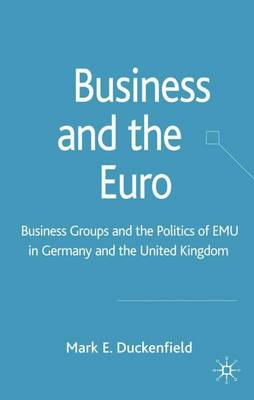Business and the Euro: Business Groups and the Politics of EMU in Britain and Germany