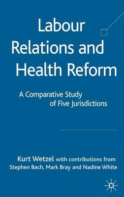 Labour Relations and Health Reform: A Comparative Study of Five Jurisdictions