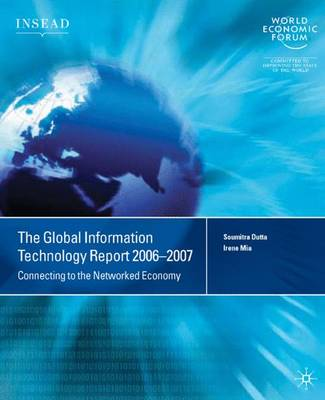 The Global Information Technology Report 2006-2007: Connecting to the Networked Economy