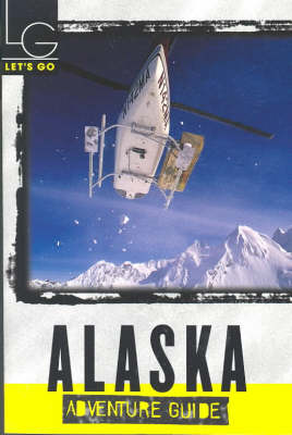 Let's Go Adventure Guide to Alaska (1st Edition)
