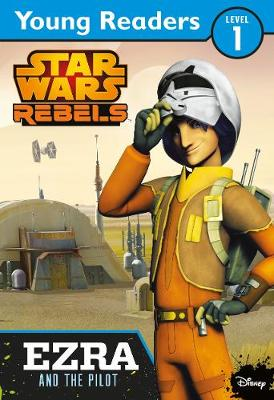 Star Wars Rebels: Ezra and the Pilot: Star Wars Young Readers