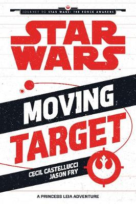 Star Wars The Force Awakens: Moving Target: A Princess Leia Adventure