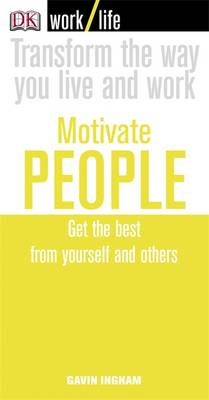 Work/Life: Motivate People: Get the Best from Yourself and Others