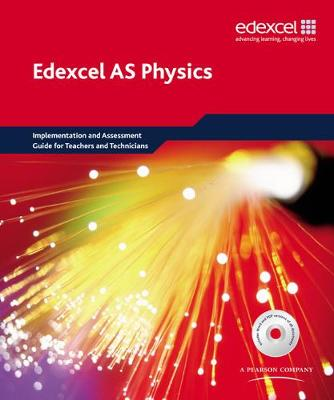 Edexcel A level Science: AS Physics Implementation and Assessment Guide for Teachers and Technicians: EDAS: AS Phys TT Res Pack