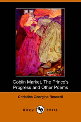 Goblin Market, the Prince's Progress and Other Poems