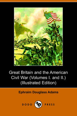 Great Britain and the American Civil War: Volumes 1 & 2