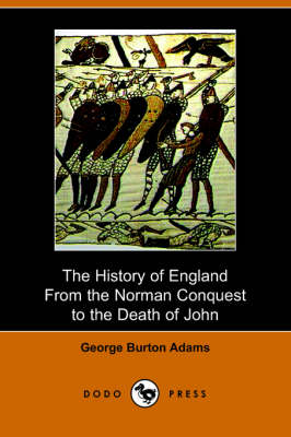 The History of England from the Norman Conquest to the Death of John (1066-1216)