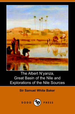The Albert N'Yanza, Great Basin of the Nile and Explorations of the Nile Sources
