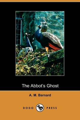 The Abbot's Ghost: Or Maurice Treherne's Temptation, a Christmas Story
