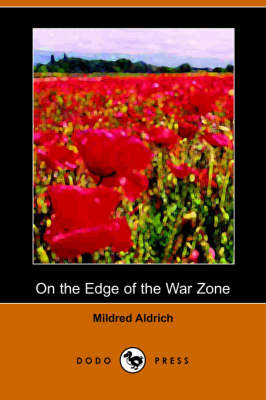 On the Edge of the War Zone, from the Battle of the Marne to the Entrance of the Stars and Stripes (Dodo Press)