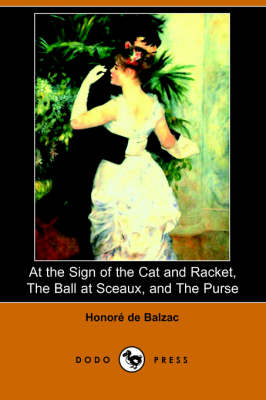 At the Sign of the Cat and Racket, the Ball at Sceaux, and the Purse (Dodo Press)