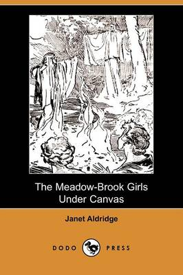 The Meadow-Brook Girls Under Canvas (Illustrated Edition) (Dodo Press)