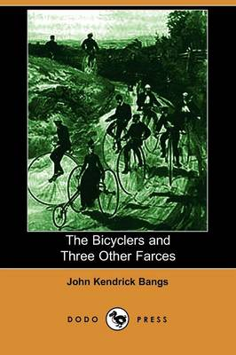 The Bicyclers and Three Other Farces (Dodo Press)