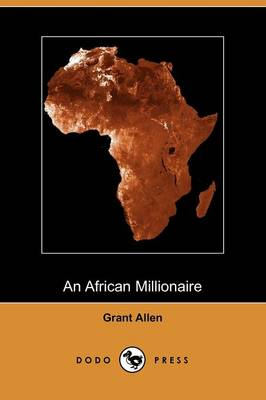 An African Millionaire: Episodes in the Life of the Illustrious Colonel Clay (Dodo Press)